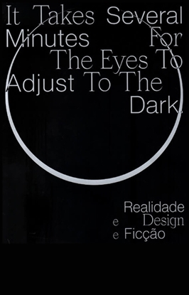 picture of It takes several minutes for the eyes to adjust to the dark (realidade, design e ficção)